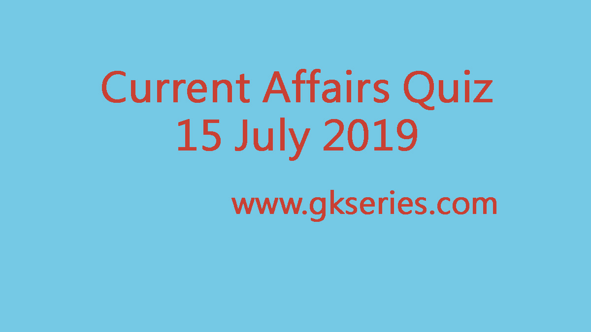 Current Affars Quiz - 15 July 2019