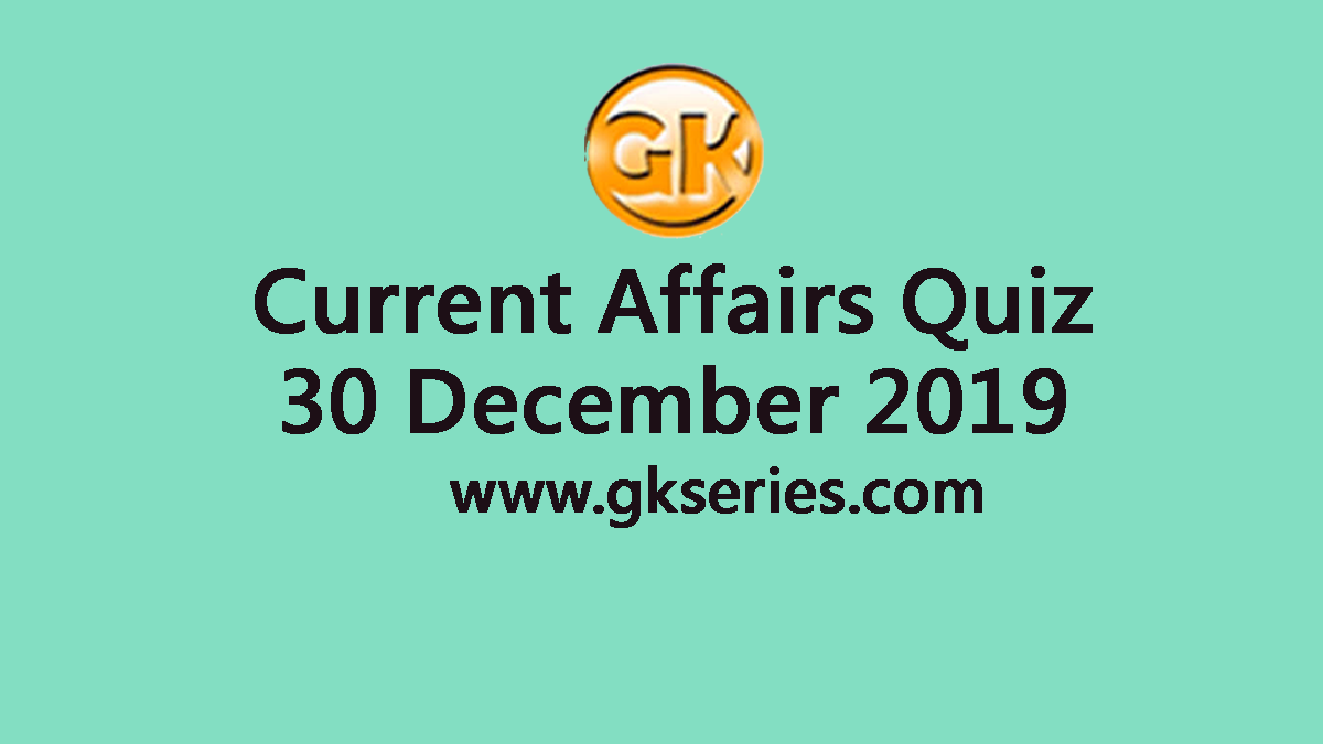 Daily Current Affairs Quiz 30 December 2019