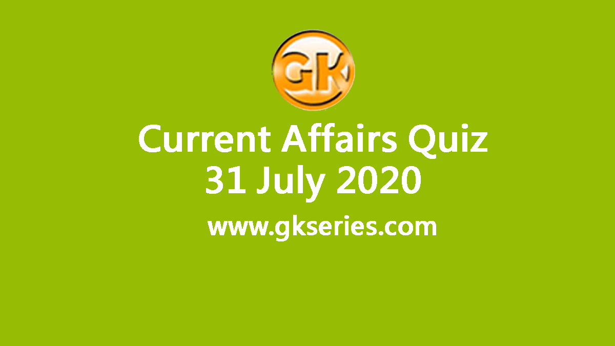 Daily Current Affairs Quiz 31 July 2020