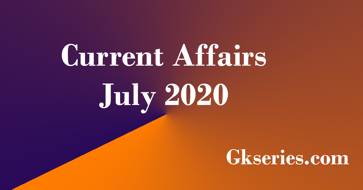 current affairs july 2020