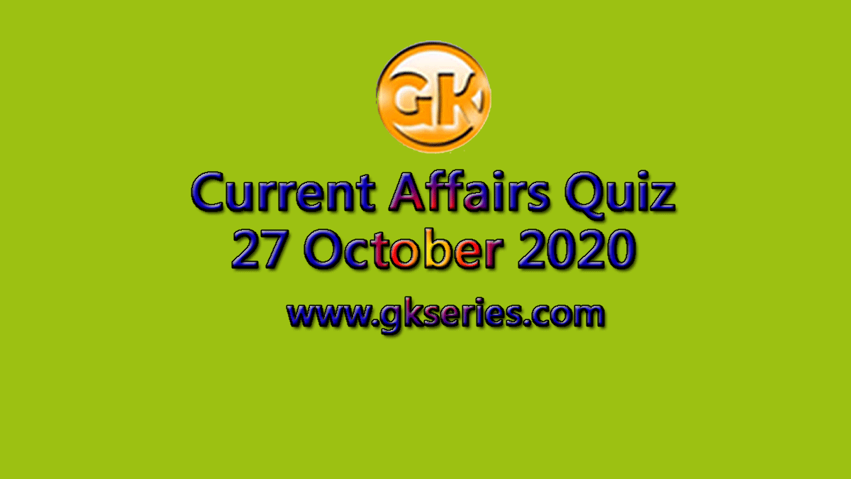 Daily Current Affairs Quiz 27 October 2020