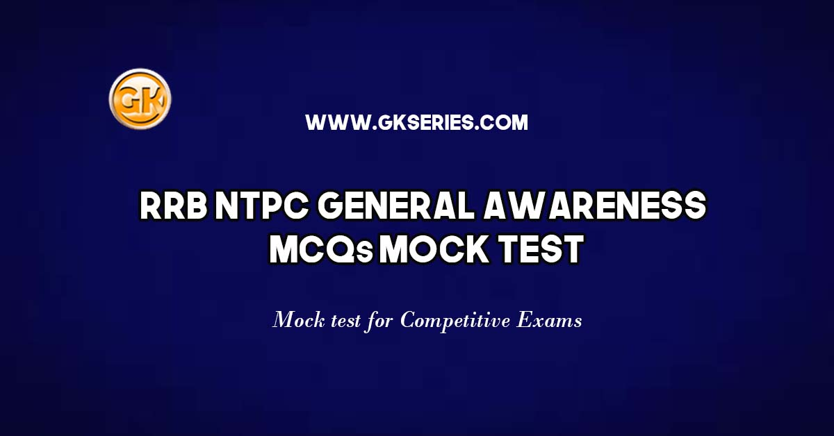 General Awareness or General Knowledge Multiple Choice Questions (MCQs) Mock Test for RRB NTPC, UPSC, PSC, CDS and other government Competitive Exams