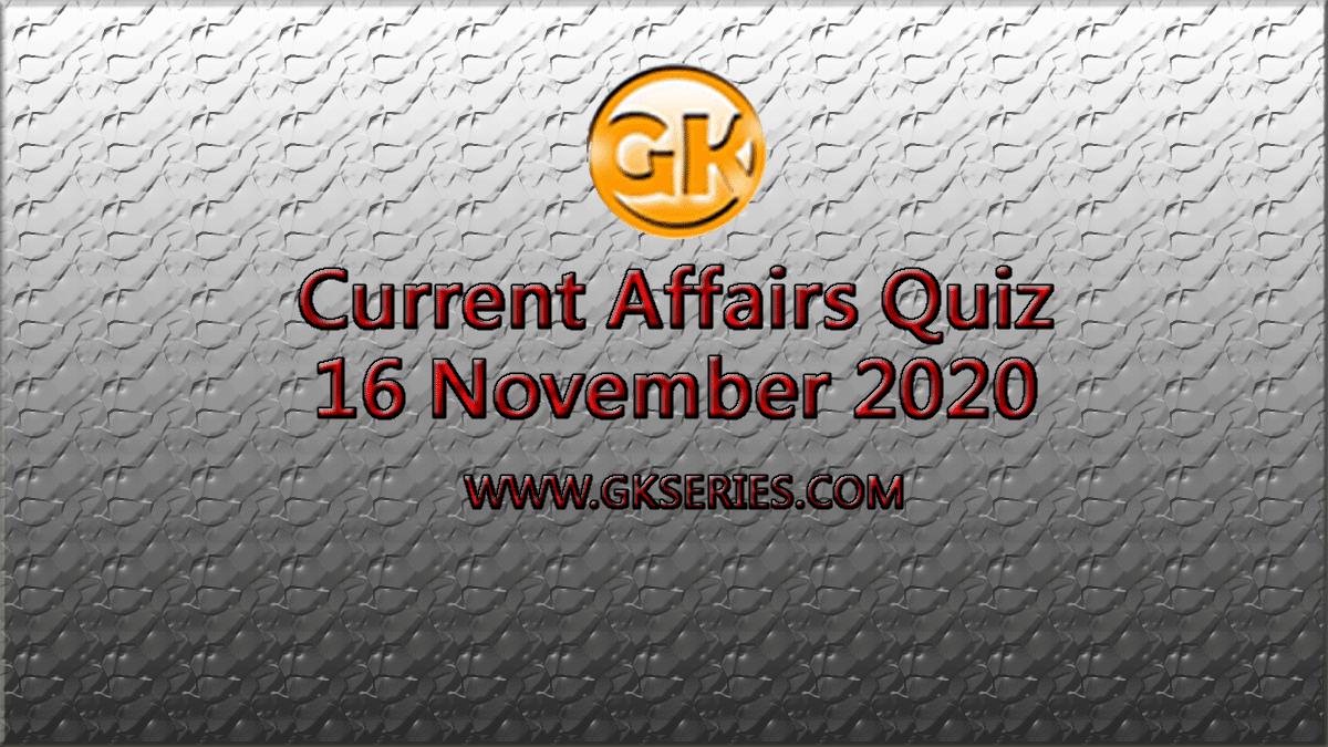 Daily Current Affairs Quiz 16 November 2020