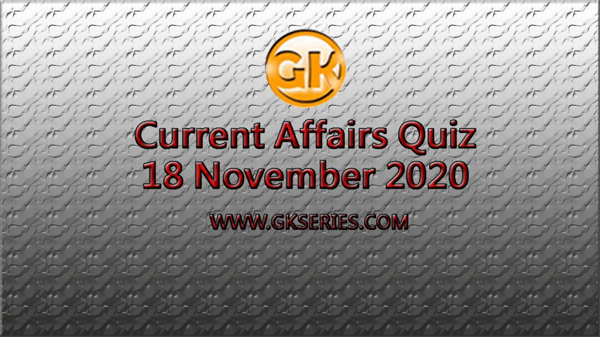 Daily Current Affairs Quiz 18 November 2020