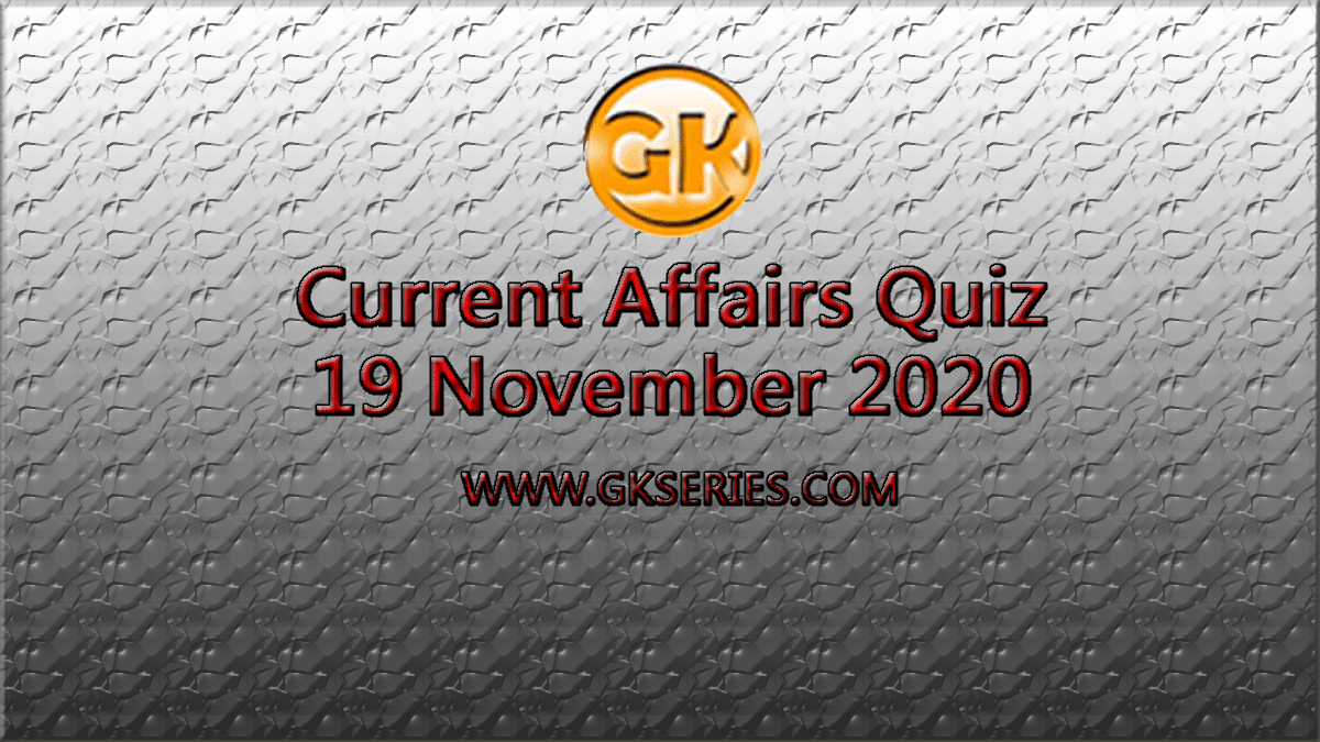 Daily Current Affairs Quiz 19 November 2020