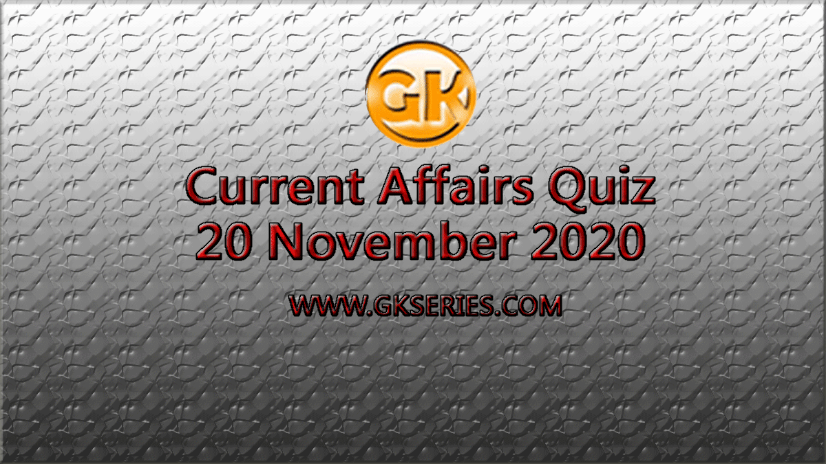 Daily Current Affairs Quiz 20 November 2020