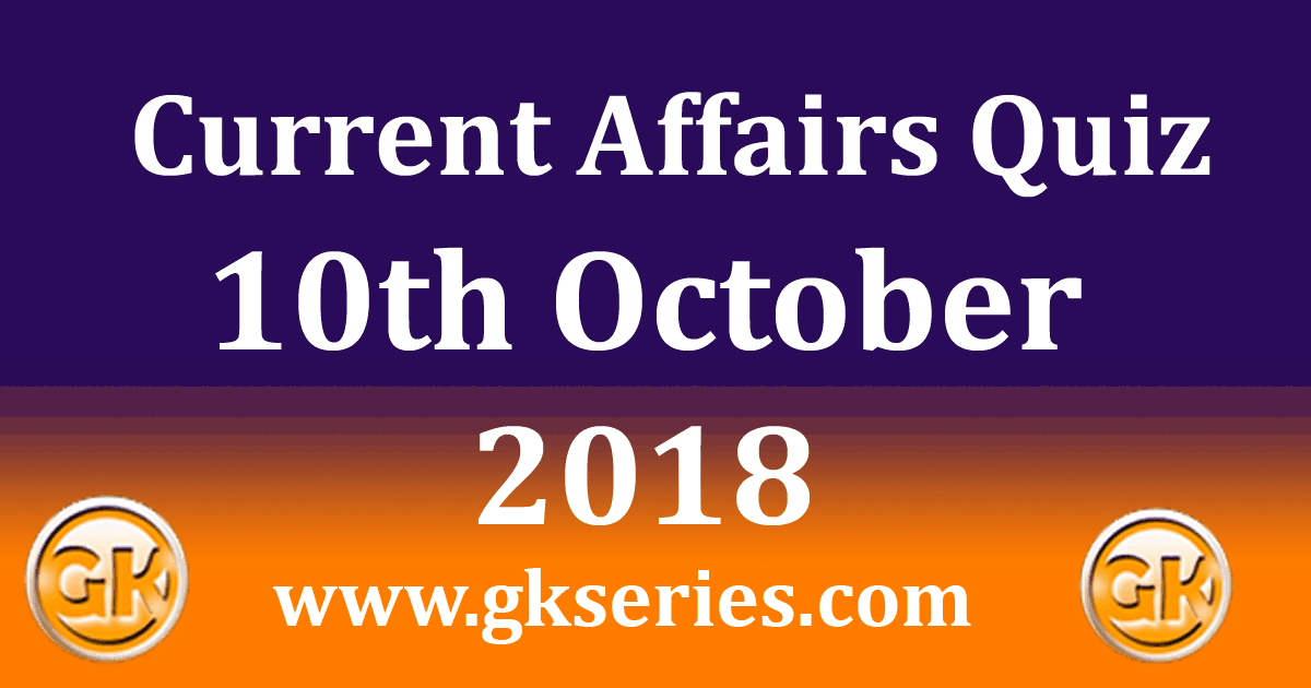 Daily Current Affairs Quiz 10th October 2018 - Multiple Choice