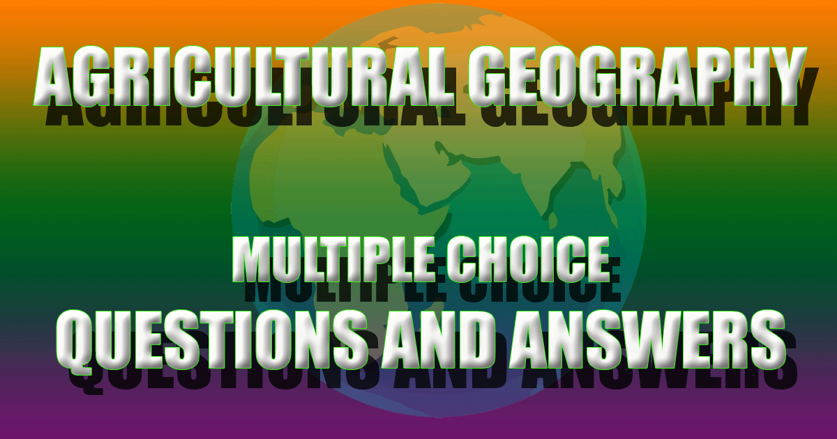 Agricultural Geography - General Knowledge Multiple Choice
