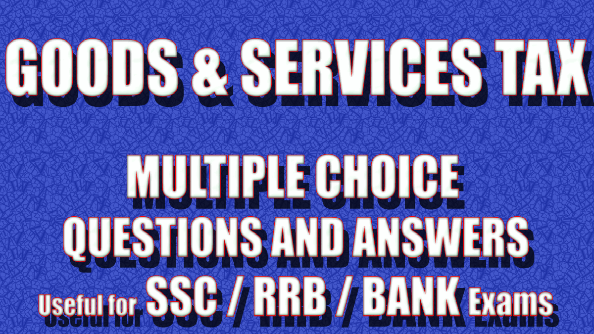 GST Multiple Choice Questions(MCQs) and Answers | Goods and Services