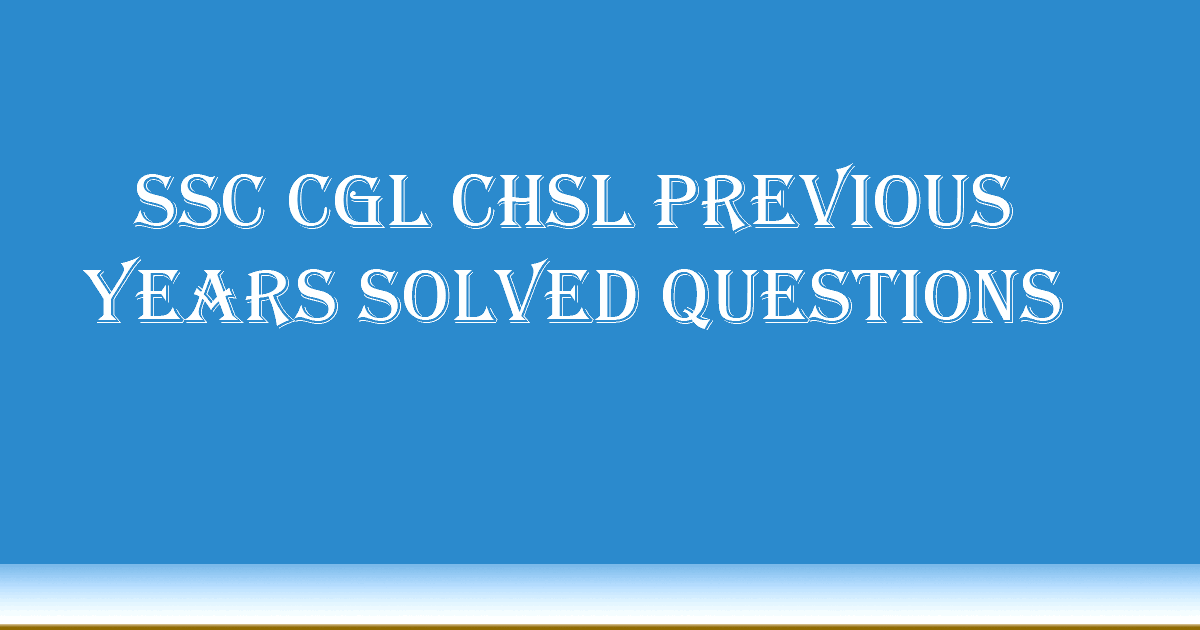 SSC CGL Previous Years Solved Questions and Answers | SSC