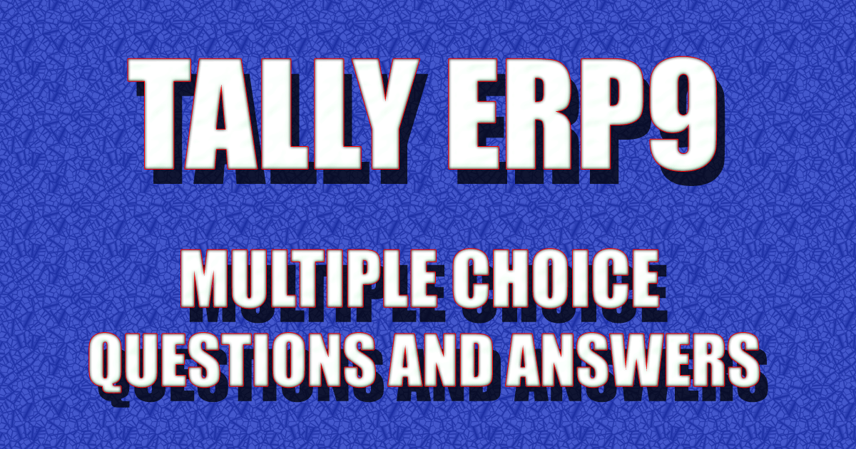 Tally ERP9 Multiple Choice Questions and Answers | Tally Exam