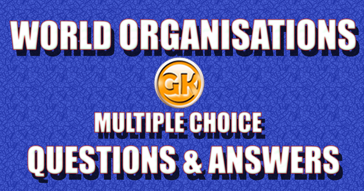 World Organisations - MCQs with Answers | gkseries
