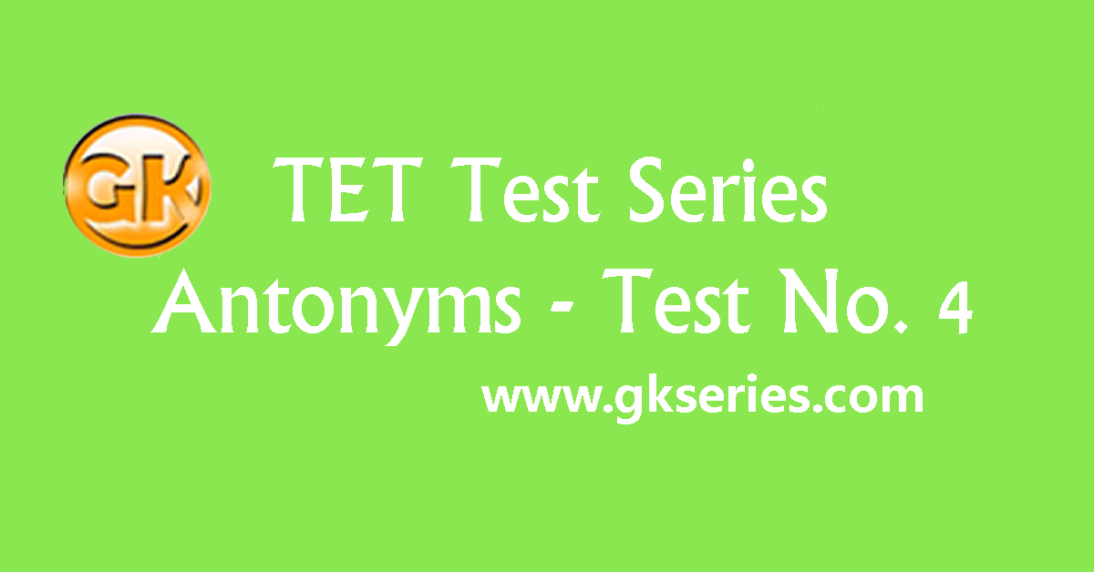 TET Test series – Antonyms 4