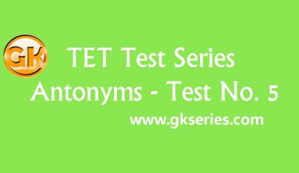 TET Test series – Antonyms 5